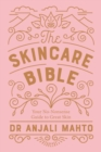 The Skincare Bible : Your No-Nonsense Guide to Great Skin - eBook