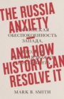 The Russia Anxiety : And How History Can Resolve It - Book