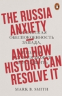 The Russia Anxiety : And How History Can Resolve It - eBook