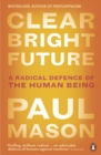 Clear Bright Future : A Radical Defence of the Human Being - eBook