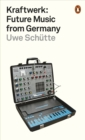Kraftwerk : Future Music from Germany - eBook