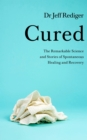 Cured : The Remarkable Science and Stories of Spontaneous Healing and Recovery - Book