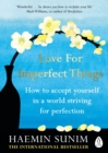 Love for Imperfect Things : The Sunday Times Bestseller: How to Accept Yourself in a World Striving for Perfection - eBook