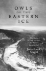 Owls of the Eastern Ice : The Quest to Find and Save the World's Largest Owl - Book