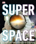 SuperSpace : The furthest, largest, most incredible features of our universe - Book