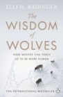 The Wisdom of Wolves : How Wolves Can Teach Us To Be More Human - Book