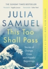 This Too Shall Pass : Stories of Change, Crisis and Hopeful Beginnings - Book