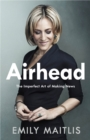 Airhead : The Imperfect Art of Making News - Book