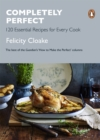 Completely Perfect : 120 Essential Recipes for Every Cook - Book
