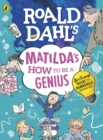 Roald Dahl's Matilda's How to be a Genius : Brilliant Tricks to Bamboozle Grown-Ups - Book