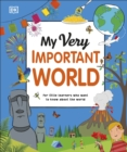 My Very Important World : For Little Learners who want to Know about the World - Book