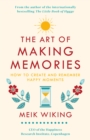 The Art of Making Memories : How to Create and Remember Happy Moments - eBook