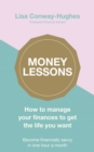 Money Lessons : How to manage your finances to get the life you want - Book