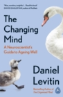 The Changing Mind : A Neuroscientist's Guide to Ageing Well - Book