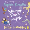 Mummy Fairy and Me : Fairy-in-Waiting - eAudiobook