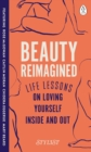 Beauty Reimagined : Life lessons on loving yourself inside and out - Book