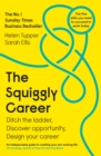 The Squiggly Career : Ditch the Ladder, Discover Opportunity, Design Your Career - Book