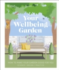RHS Your Wellbeing Garden : How to Make Your Garden Good for You - Science, Design, Practice - Book