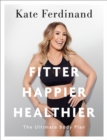 Fitter, Happier, Healthier : The Ultimate 4 Week Body Transformation Plan - Book