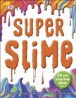 Super Slime : 30 Safe Inventive Slime Recipes. Packed with Loads of Weird and Wonderful Slime Ideas. - Book