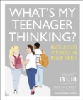 What's My Teenager Thinking? : Practical child psychology for modern parents - Book