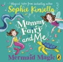 Mummy Fairy and Me: Mermaid Magic - eAudiobook