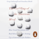 The Coddling of the American Mind : How Good Intentions and Bad Ideas Are Setting Up a Generation for Failure - eAudiobook
