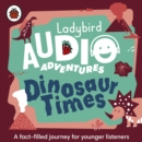 Dinosaur Times : Ladybird Audio Adventures - Book