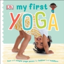 My First Yoga : Fun and Simple Yoga Poses for Babies and Toddlers - Book