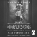 The Conference of the Birds : Miss Peregrine's Peculiar Children - eAudiobook