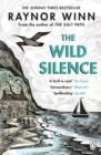 The Wild Silence : The Sunday Times Bestseller from the author of The Salt Path - Book