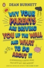 Why Your Parents Are Driving You Up the Wall and What To Do About It : THE BOOK EVERY TEENAGER NEEDS TO READ - Book