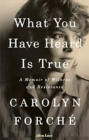 What You Have Heard Is True : A Memoir of Witness and Resistance - Book