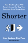Shorter : How Working Less Will Revolutionise the Way your Company Gets Things Done - Book