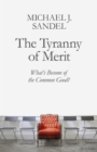 The Tyranny of Merit : What's Become of the Common Good? - Book