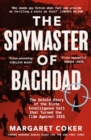 The Spymaster of Baghdad : The Untold Story of the Elite Intelligence Cell that Turned the Tide against ISIS - Book