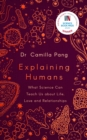 Explaining Humans : What Science Can Teach Us about Life, Love and Relationships - Book