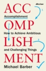 Accomplishment : How to Achieve Ambitious and Challenging Things - Book