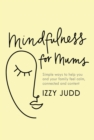 Mindfulness for Mums : Simple ways to help you and your family feel calm, connected and content - Book