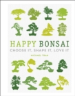 Happy Bonsai : Choose It, Shape It, Love It - Book