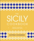 The Sicily Cookbook : Authentic Recipes from a Mediterranean Island - Book