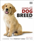 The Complete Dog Breed Book : Choose the Perfect Dog For You - Book