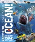 Knowledge Encyclopedia Ocean! : Our Watery World As You've Never Seen It Before - Book