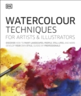Watercolour Techniques for Artists and Illustrators : Discover how to paint landscapes, people, still lifes, and more. - Book