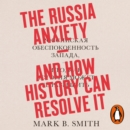 The Russia Anxiety : And How History Can Resolve It - eAudiobook