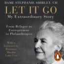 Let It Go : My Extraordinary Story - From Refugee to Entrepreneur to Philanthropist - eAudiobook