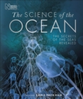 The Science of the Ocean : The Secrets of the Seas Revealed - Book