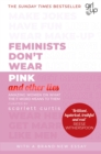 Feminists Don't Wear Pink (and other lies) : Amazing women on what the F-word means to them - Book