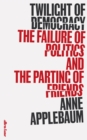 Twilight of Democracy : The Failure of Politics and the Parting of Friends - Book