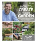 RHS How to Create your Garden : Ideas and Advice for Transforming your Outdoor Space - eBook